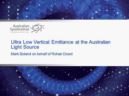 Ultra Low Vertical Emittance at the Australian Light Source Mark Boland on behalf of Rohan Dowd 1.