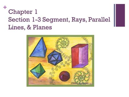 Chapter 1 Section 1-3 Segment, Rays, Parallel Lines, & Planes