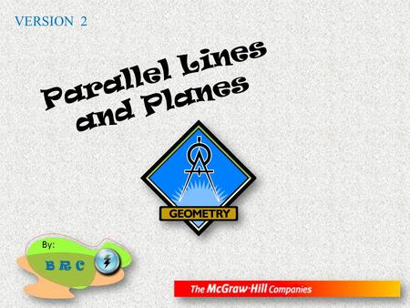 Parallel Lines and Planes By: B R C VERSION 2. Read the symbol || as is parallel to. Arrowheads are often used in figures to indicate parallel lines.
