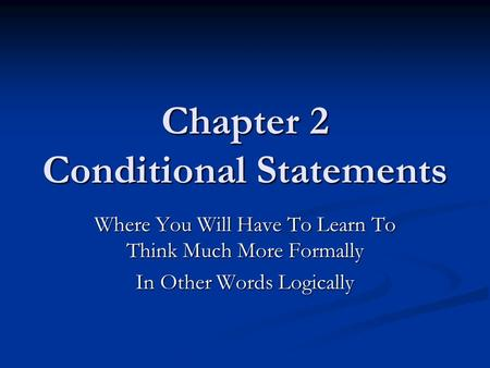 Chapter 2 Conditional Statements Where You Will Have To Learn To Think Much More Formally In Other Words Logically.