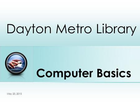 Computer Basics Dayton Metro Library Place photo here May 20, 2015.