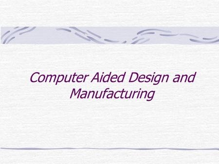 Computer Aided Design and Manufacturing. 2.1 INTRODUCTION 2.2 CONVENTIONAL APPROACH TO DESIGN 2.3 DESCRIPTION OF THE DESIGN PROCESS 2.1 INTRODUCTION 2.2.