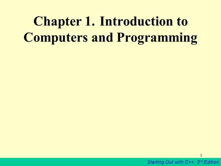 Starting Out with C++, 3 rd Edition 1 Chapter 1. Introduction to Computers and Programming.
