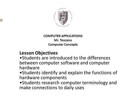 COMPUTER APPLICATIONS Mr. Toscano Computer Concepts Lesson Objectives Students are introduced to the differences between computer software and computer.