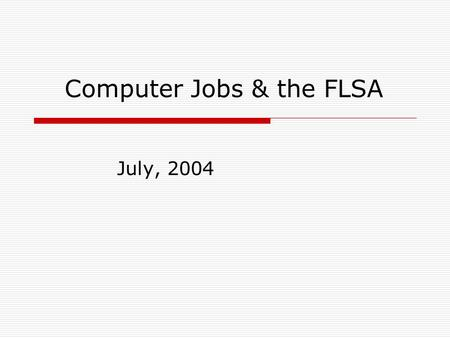 July, 2004 Computer Jobs & the FLSA. The Fair Labor Standards Act  Regulations first passed in 1938, and recently revised, were written to provide employees.