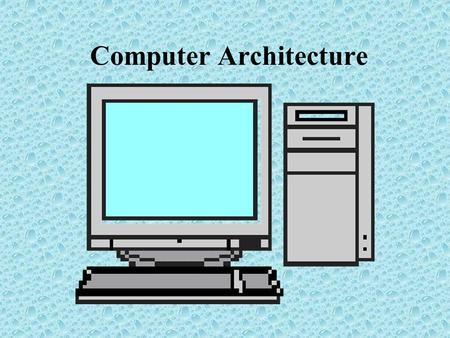 Computer Architecture. Central Processing Unit (CPU)- micro processor The Personal Computer.