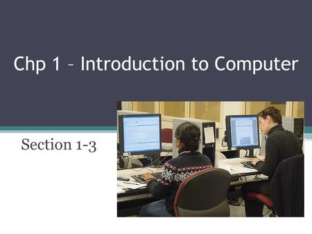 Chp 1 – Introduction to Computer Section 1-3. A World of Computers What is computer literacy (digital literacy)? p. 4-5 Fig. 1-1 Next  Current knowledge.