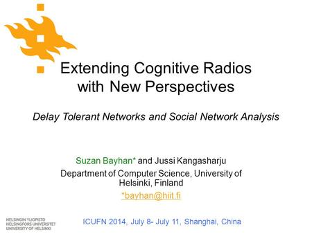 Extending Cognitive Radios with New Perspectives Delay Tolerant Networks and Social Network Analysis Suzan Bayhan* and Jussi Kangasharju Department of.