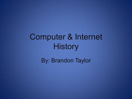 Computer & Internet History By: Brandon Taylor. The Very First Computer Built between 1939-1942 Iowa State University John Atanasoff and student Clifford.