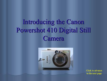 Introducing the Canon Powershot 410 Digital Still Camera Click to advance to the next page.