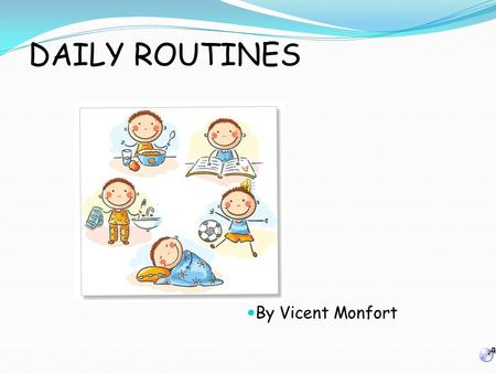 DAILY ROUTINES By Vicent Monfort.