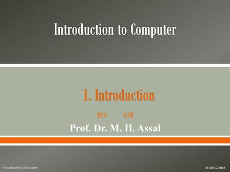  Prof. Dr. M. H. Assal Introduction to Computer AS 15/10/2014.