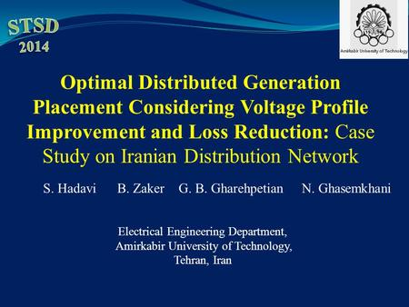 Optimal Distributed Generation Placement Considering Voltage Profile Improvement and Loss Reduction: Case Study on Iranian Distribution Network STSD 2014.