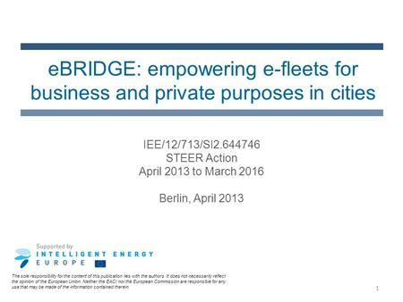 1 eBRIDGE: empowering e-fleets for business and private purposes in cities The sole responsibility for the content of this publication lies with the authors.