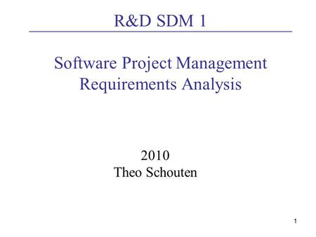 1 R&D SDM 1 Software Project Management Requirements Analysis 2010 Theo Schouten.
