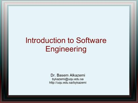 Introduction to Software Engineering Dr. Basem Alkazemi
