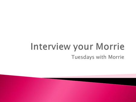 Interview your Morrie Tuesdays with Morrie.