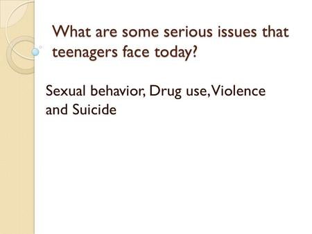 What are some serious issues that teenagers face today?