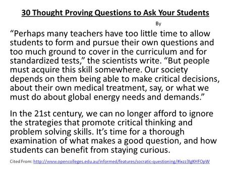 """Perhaps many teachers have too little time to allow students to form and pursue their own questions and too much ground to cover in the curriculum and."