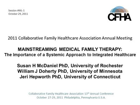 Collaborative Family Healthcare Association 13 th Annual Conference October 27-29, 2011 Philadelphia, Pennsylvania U.S.A. Session #ML-1 October 29, 2011.
