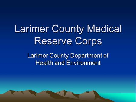 Larimer County Medical Reserve Corps Larimer County Department of Health and Environment.