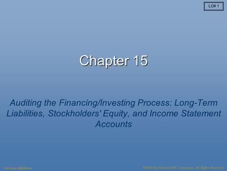 LO# 1 Chapter 15 Auditing the Financing/Investing Process: Long-Term Liabilities, Stockholders′ Equity, and Income Statement Accounts McGraw-Hill/Irwin.