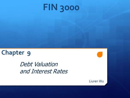 FIN 3000 Chapter 9 Debt Valuation and Interest Rates Liuren Wu