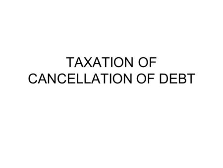 TAXATION OF CANCELLATION OF DEBT. Canceled Debt Generally speaking, if a debt for which you are personally is canceled or forgiven, other than by gift,