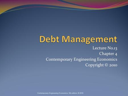 Lecture No.13 Chapter 4 Contemporary Engineering Economics Copyright © 2010 Contemporary Engineering Economics, 5th edition, © 2010.