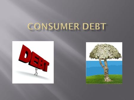  Outstanding money owed by consumers  Examples  Credit Card Debt  Student Loans  Mortgages.