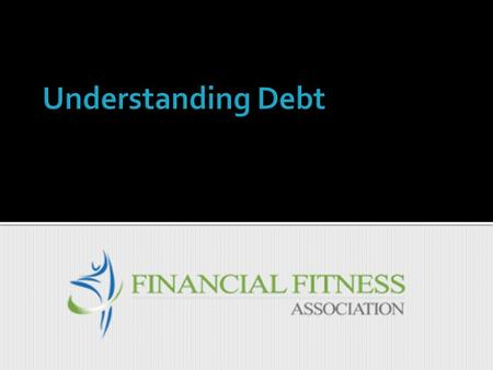1. What is Credit and What is Debt? 2. Using Credit: The Rewards & Risks 3. Four Types of Debt 4. The Cost of Using Credit 5. Running the Numbers.