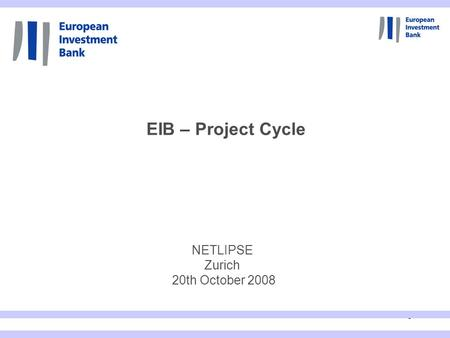 1 NETLIPSE Zurich 20th October 2008 EIB – Project Cycle.