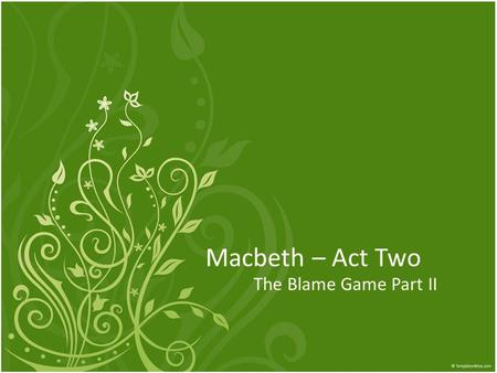 "Macbeth – Act Two The Blame Game Part II. Last week's homework Translation of Macbeth's monologue – ""Is this a dagger which I see before me … summons."