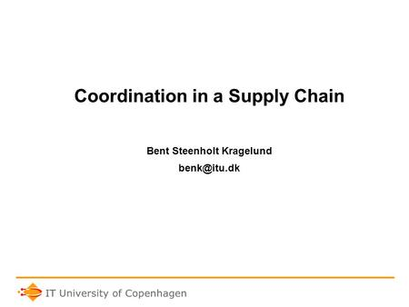 Coordination in a Supply Chain Bent Steenholt Kragelund