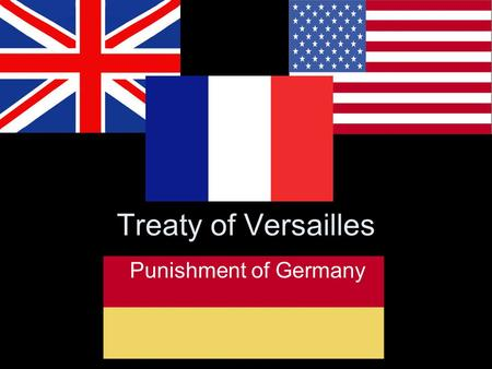"Treaty of Versailles Punishment of Germany. Match Up the opinions of the ""Big Three"" in your jotters."