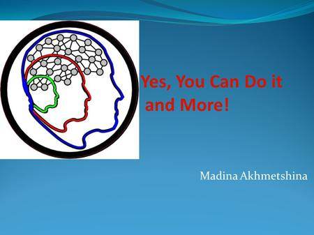 Yes, You Can Do it and More! Madina Akhmetshina. Contents A bit of recap of Session 1 Difference between conscious and unconscious mind Automatic thoughts.