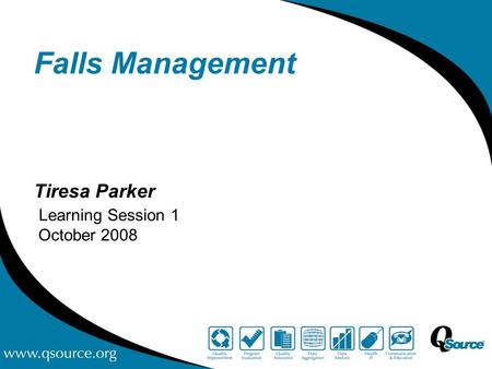 Falls Management Tiresa Parker Learning Session 1 October 2008.