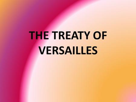 THE TREATY OF VERSAILLES. What happens when a war has just finished?