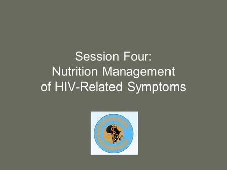Session Four: Nutrition Management of HIV-Related Symptoms