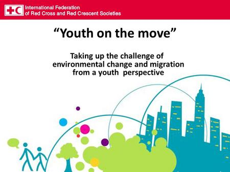 """Youth on the move"" Taking up the challenge of environmental change and migration from a youth perspective."