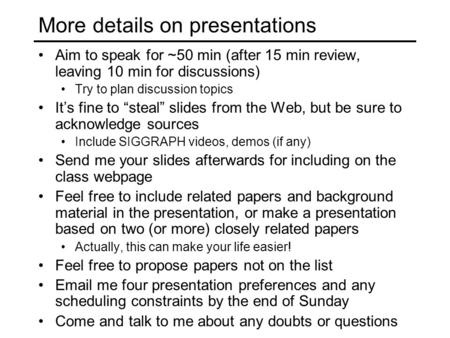 More details on presentations Aim to speak for ~50 min (after 15 min review, leaving 10 min for discussions) Try to plan discussion topics It's fine to.
