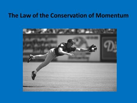 The Law of the Conservation of Momentum Conservation of Momentum The law of conservation of momentum states when a system of interacting objects is not.