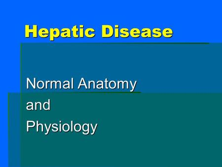 Hepatic Disease Normal Anatomy andPhysiology. Hepatic: Normal Anatomy 1. Biliary system 2. Portal system 3. Reticulo-endothelial system 4. Hepatic parenchyma: