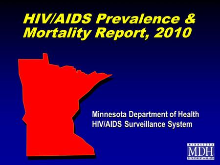 HIV/AIDS Prevalence & Mortality Report, 2010 Minnesota Department of Health HIV/AIDS Surveillance System Minnesota Department of Health HIV/AIDS Surveillance.