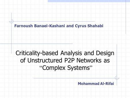 "Farnoush Banaei-Kashani and Cyrus Shahabi Criticality-based Analysis and Design of Unstructured P2P Networks as "" Complex Systems "" Mohammad Al-Rifai."