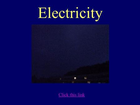 Electricity Click this link Lightning Stepped Leader: Path of ionized air. –large number of quick jumps, each up to 50 meters long. –branch into a number.
