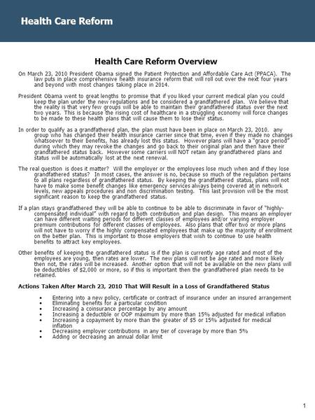 1 Health Care Reform Health Care Reform Overview On March 23, 2010 President Obama signed the Patient Protection and Affordable Care Act (PPACA). The law.