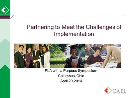 PLA with a Purpose Symposium Columbus, Ohio April 29,2014 Partnering to Meet the Challenges of Implementation.