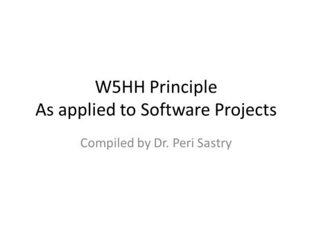 W5HH Principle As applied to Software Projects
