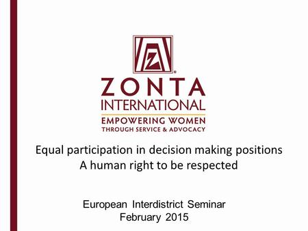 European Interdistrict Seminar February 2015 Equal participation in decision making positions A human right to be respected.